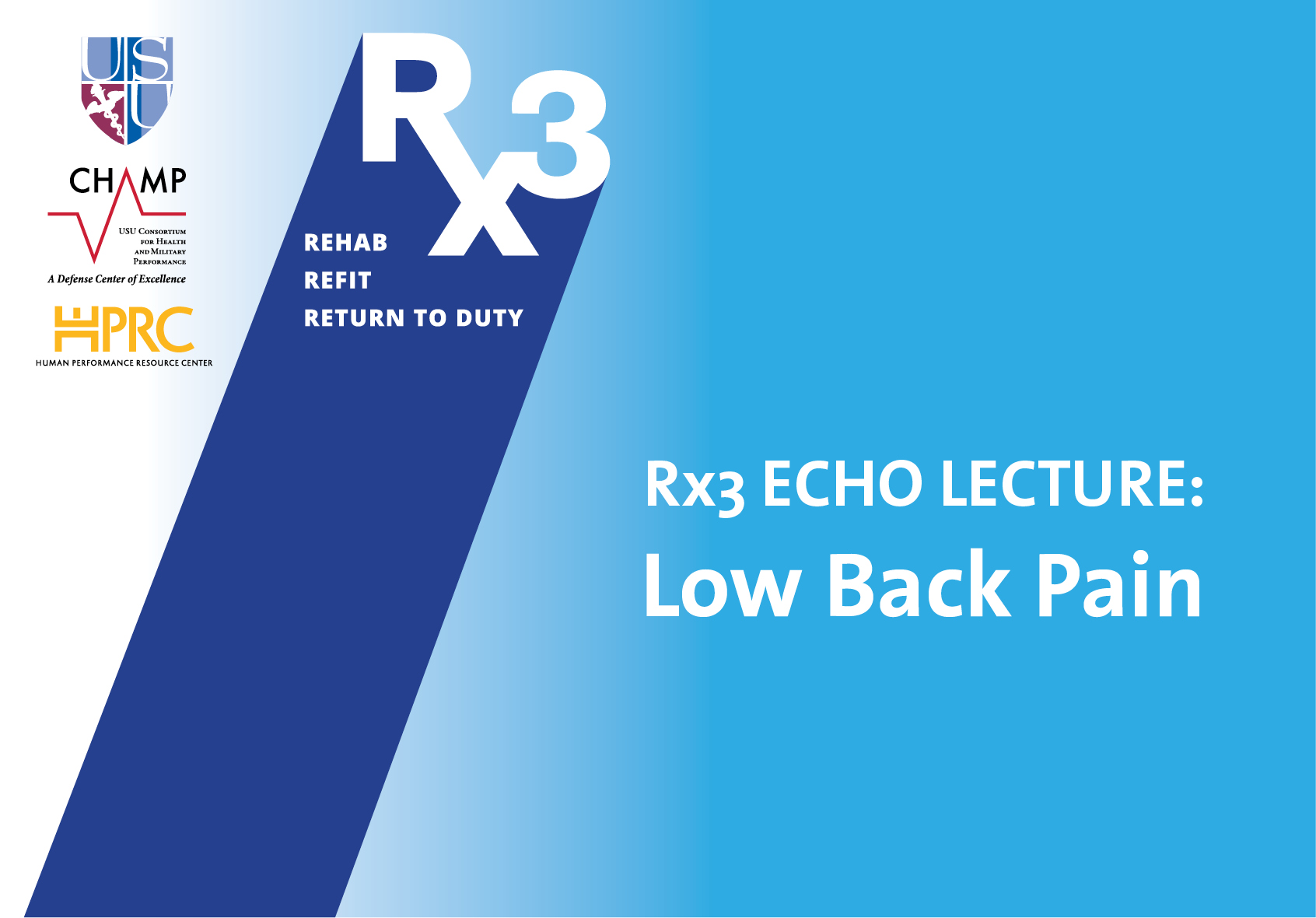 USU CHAMP HPRC Rx3 ECHO LECTURE  Low Back Pain
