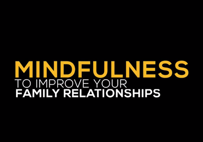 Mindfulness to Improve Your Family Relationships
