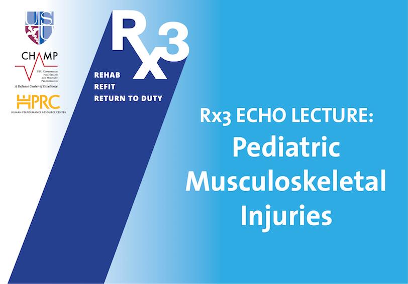 USU CHAMP HPRC Rx3 ECHO LECTURE  Pediatric Musculoskeletal Injuries
